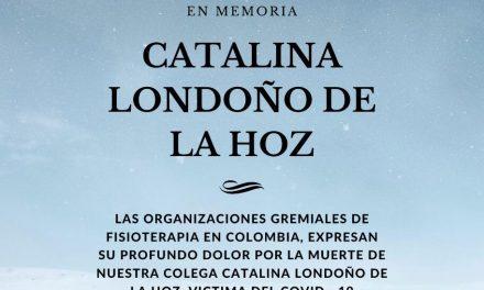 Fisioterapia en Colombia expresan su profundo dolor por la muerte de nuestra colega Catalina Londoño víctima del COVID19.