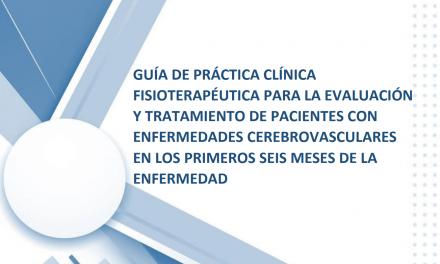 GUÍA DE PRÁCTICA CLÍNICA FISIOTERAPÉUTICA PARA LA EVALUACIÓN Y TRATAMIENTO DE PACIENTES CON ENFERMEDADES CEREBROVASCULARES